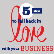 5 Steps to Fall Back in Love with Your Business