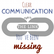 Clear communication may be the link you've been missing