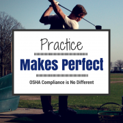 Practice makes perfect - OSHA compliance is no different