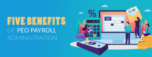 Five Benefits of PEO Payroll