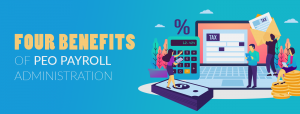 The Four Benefits of PEO Payroll Administration