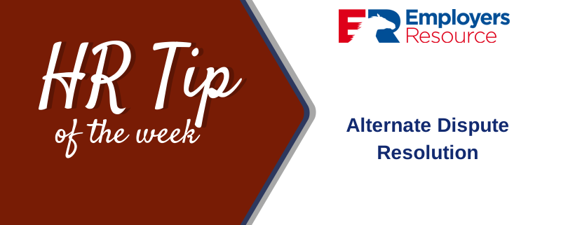 HR tip of the week - Alternate Dispute Resolution