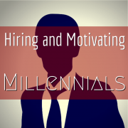 Hiring and Motivating Millennials
