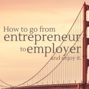 Golden Gate Bridger - How to go from entrepreneur to employer and enjoy it