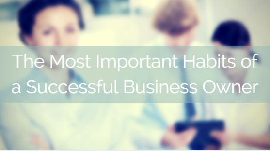 Business women in background, blurred out with title - The Most Important Habits of a Successful Business Owner