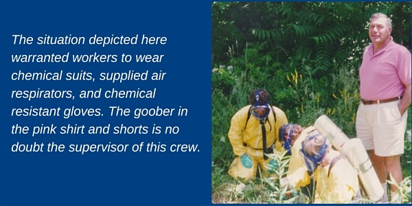 The situation depicted here warranted workers to wear chemical suits, supplied air respirators, and chemical resistant gloves. The goober in the pink shirt and shorts is no doubt the supervisor of this crew.