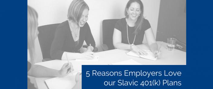 5 Reasons Employers Love Our Slavic 401(k) Plan