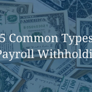 5 Common Types of Payroll Withholdings