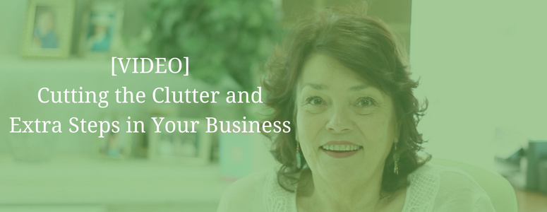 image of woman at her desk and image has text overlay saying: video, cutting the clutter and extra steps in your business