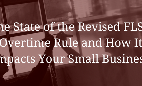The State of the Revised FLSA Overtime Rule and How It Impacts Your Small Business