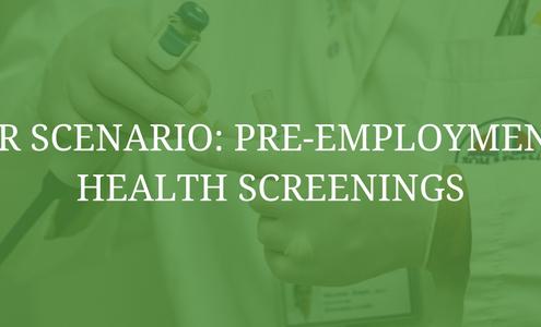 HR Scenario: Pre-Employment Health Screenings