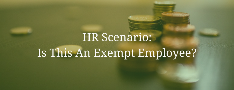 HR Scenario: Is This An Exempt Employee?