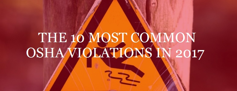 The 10 Most Common OSHA Violations in 2017