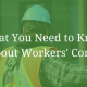 What You Need to Know About Workers' Comp